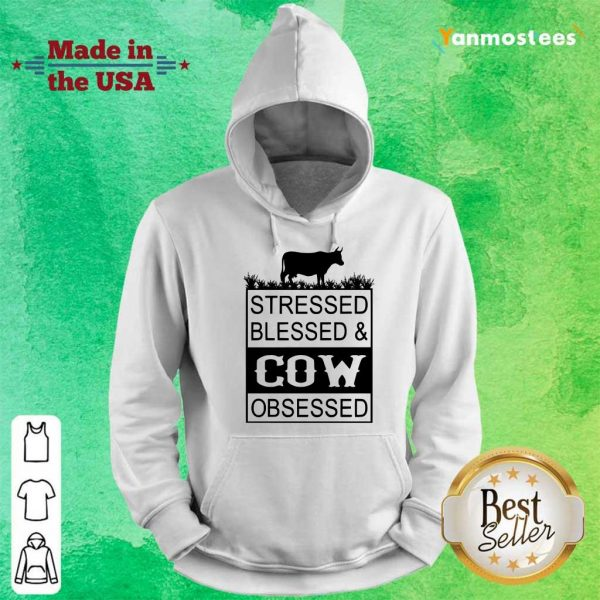 Hot Stressed Blessed And Cow Obsessed Hoodie
