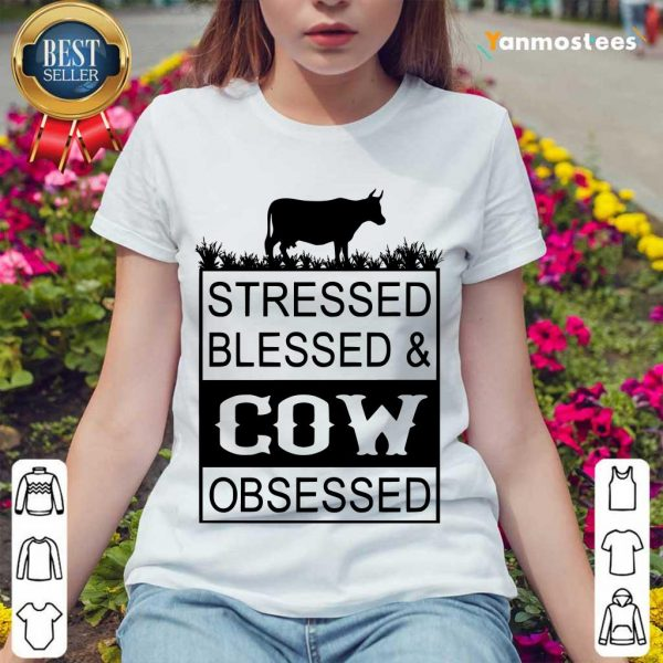 Hot Stressed Blessed And Cow Obsessed Ladies Tee