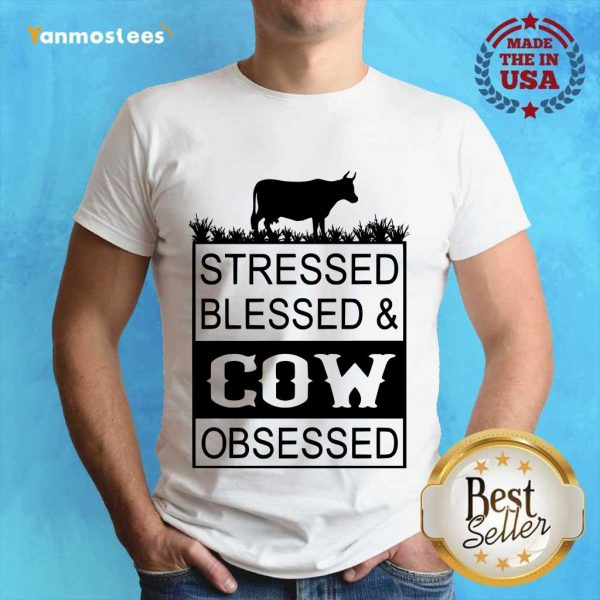 Hot Stressed Blessed And Cow Obsessed Shirt