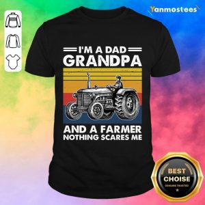 I Am A Dad Grandpa And A Farmer Nothing Scares Vintage Shirt