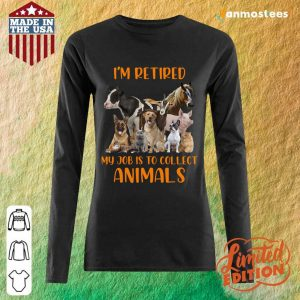 I Am Retired My Job Is To Collect Animals Long-Sleeved