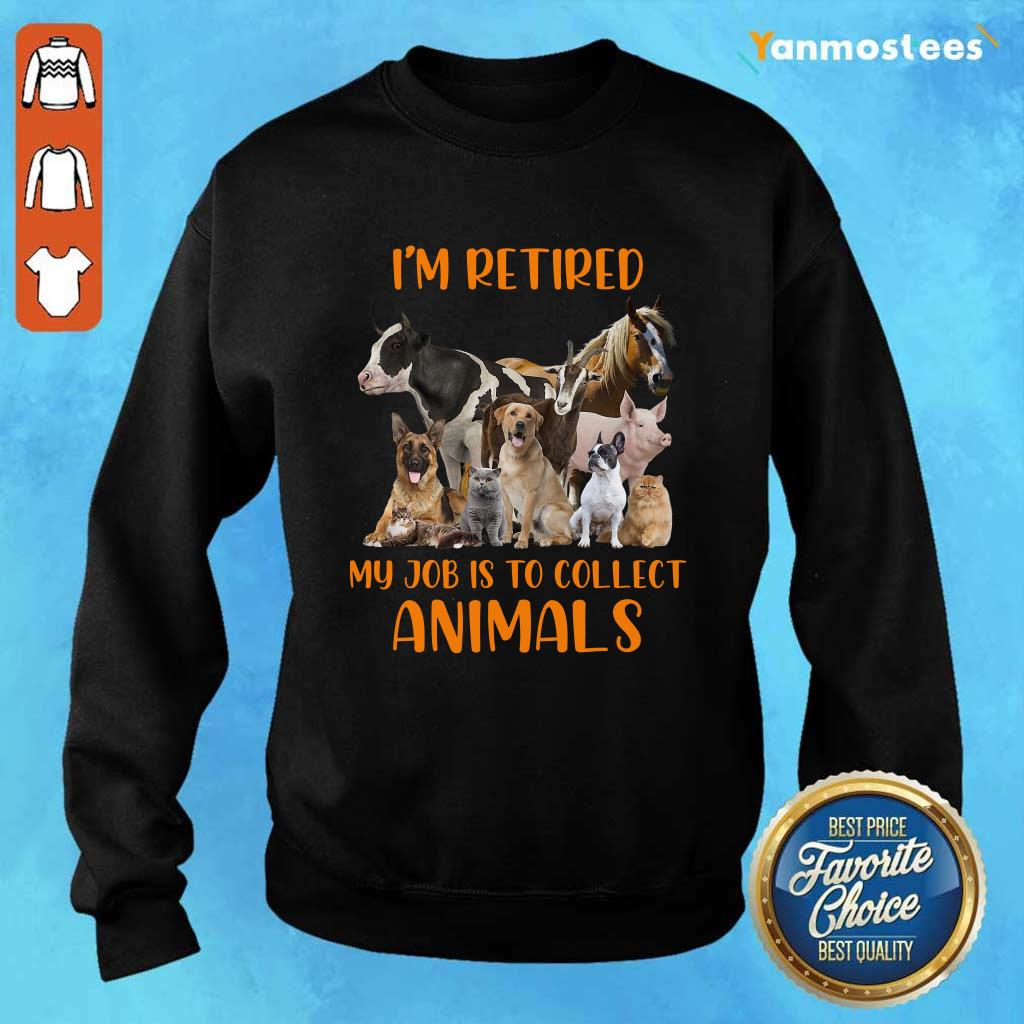 I Am Retired My Job Is To Collect Animals Sweater