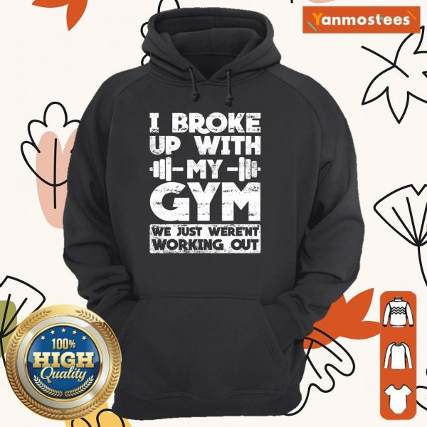 I Broke Up With My Gym We Just Werent Working Out Hoodie