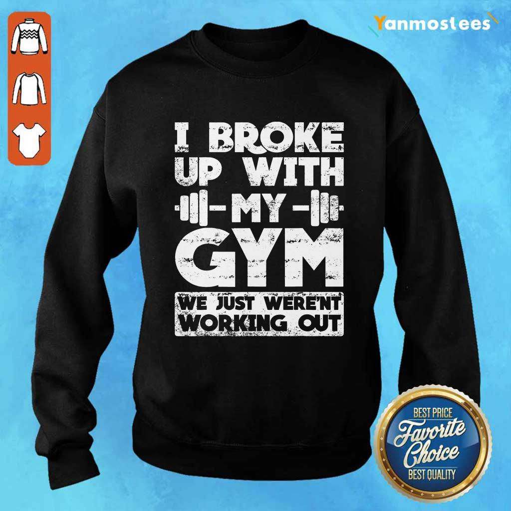 I Broke Up With My Gym We Just Werent Working Out Sweater