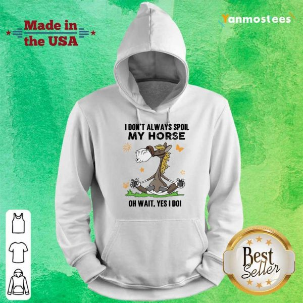 I Don't Always Spoil My Horse Hoodie