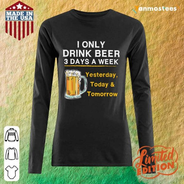 I Only Drink Beer 3 Days a Week Long-Sleeved