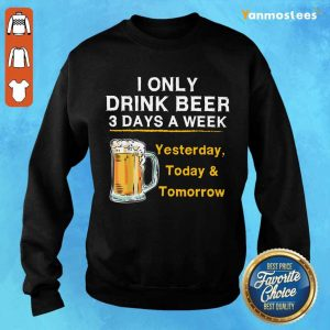 I Only Drink Beer 3 Days a Week Sweater