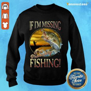 If I'm Missing I'm Probably Fishing Sweater