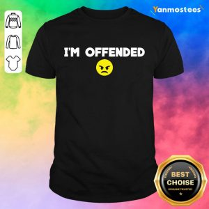 Im Offended Angry Face Shirt