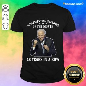 Joe Biden Non Essential Employee Of The Month 48 Years In A Row Shirt