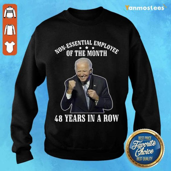 Joe Biden Non Essential Employee Of The Month 48 Years In A Row Sweater