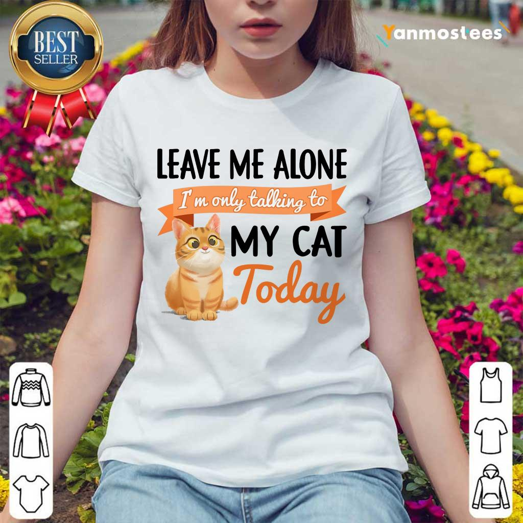Leave Me Alone My Cat Today Ladies Tee