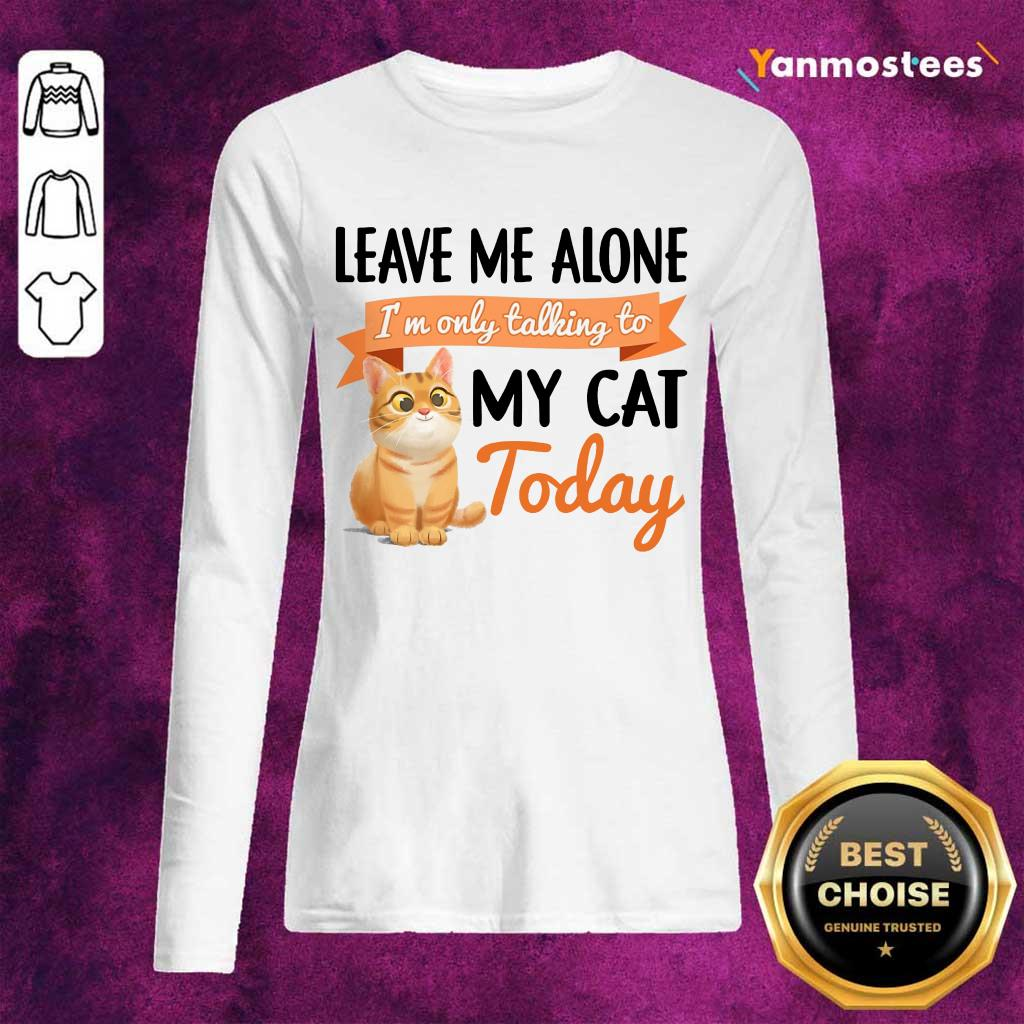Leave Me Alone My Cat Today Long-Sleeved