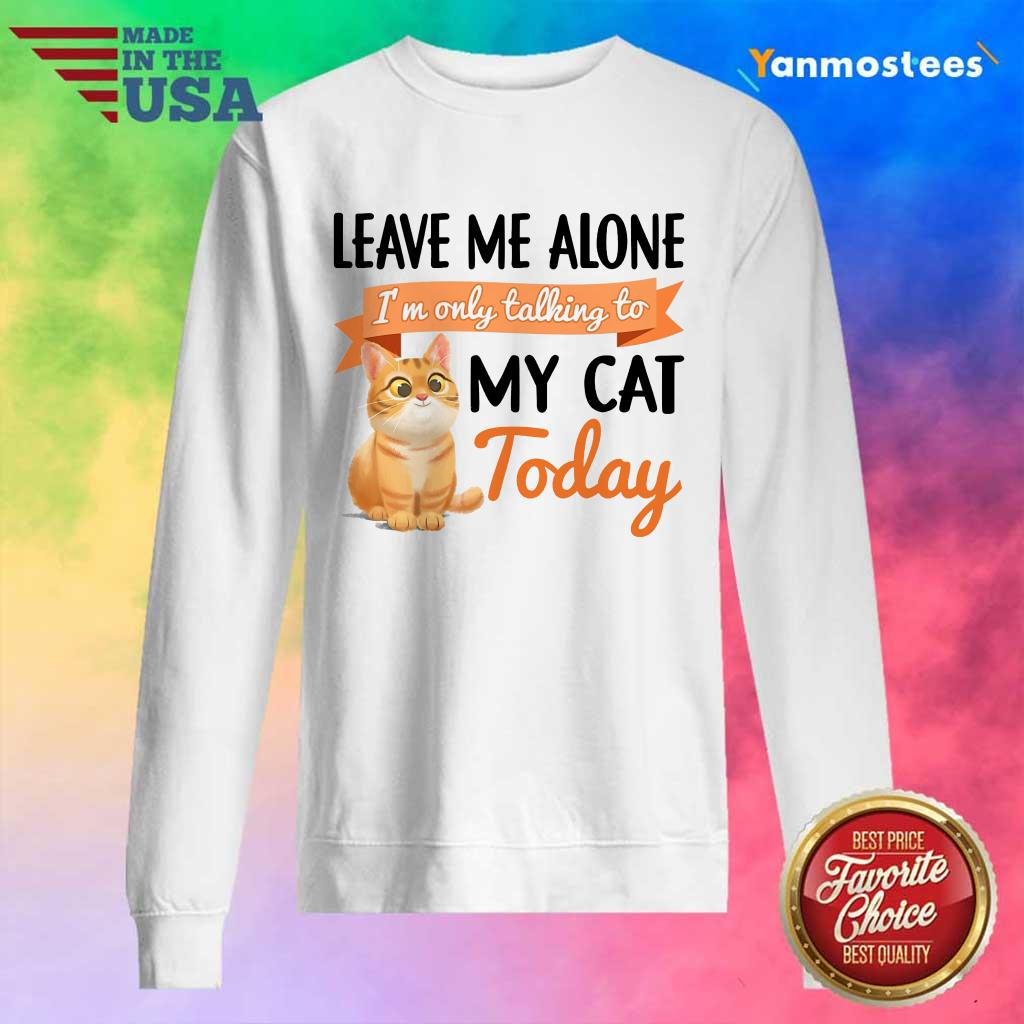 Leave Me Alone My Cat Today Sweater