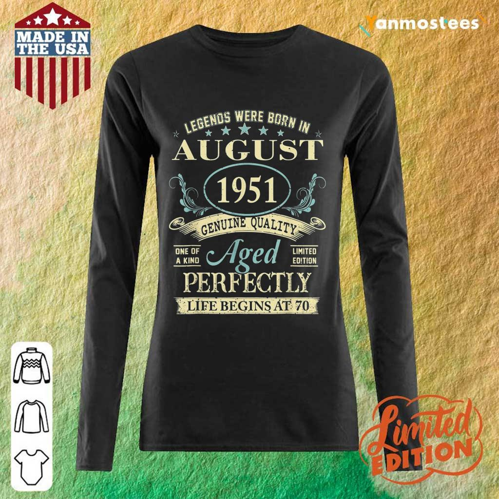 Legends Were Born In August 1951 Genuine Quality Long-Sleeved