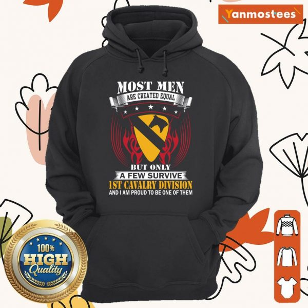 Most Men Are Created Equal But Only A Few Survive 1st Cavalry Division And I Am Proud To Be One Of Them Hoodie