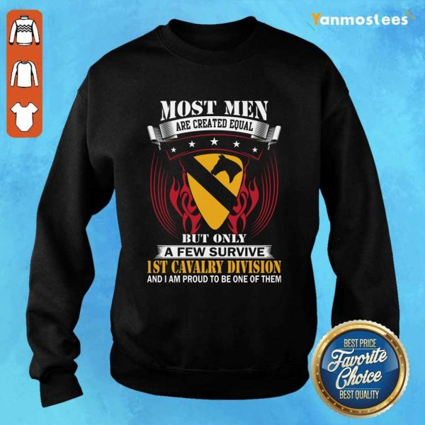 Most Men Are Created Equal But Only A Few Survive 1st Cavalry Division And I Am Proud To Be One Of Them Sweater