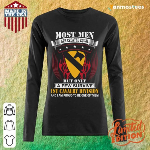 Most Men Are Created Equal But Only A Few Survive 1st Cavalry Division And I Am Proud To Be One Of Them Long-Sleeved