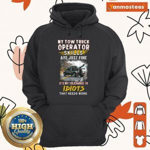 My Tow Truck Operator Skills Are Just Fine It's My Toleranc To Idiots That needs Work Hoodie