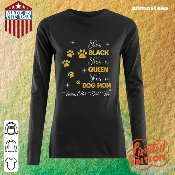 She Is Black She Is A Queen She Is A Dog Mom Paw Dog Long-Sleeved