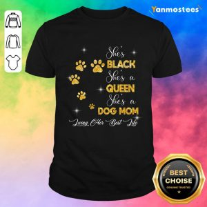 She Is Black She Is A Queen She Is A Dog Mom Paw Dog Shirt
