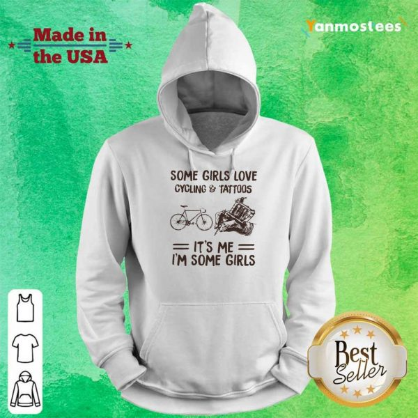 Some Girls Love Cycling And Tattoos It Is Me I Am Some Girls Hoodie