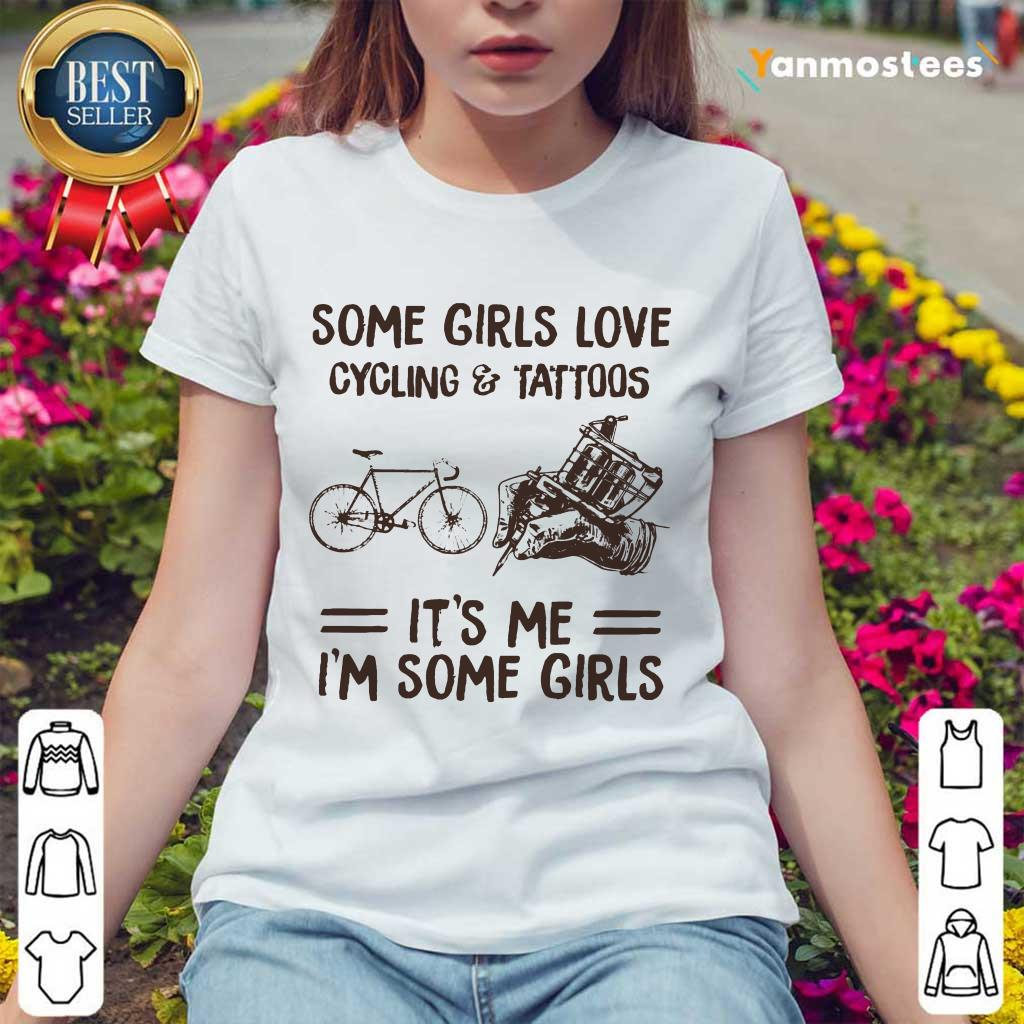 Some Girls Love Cycling And Tattoos It Is Me I Am Some Girls Ladies Tee