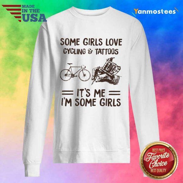 Some Girls Love Cycling And Tattoos It Is Me I Am Some Girls Sweater