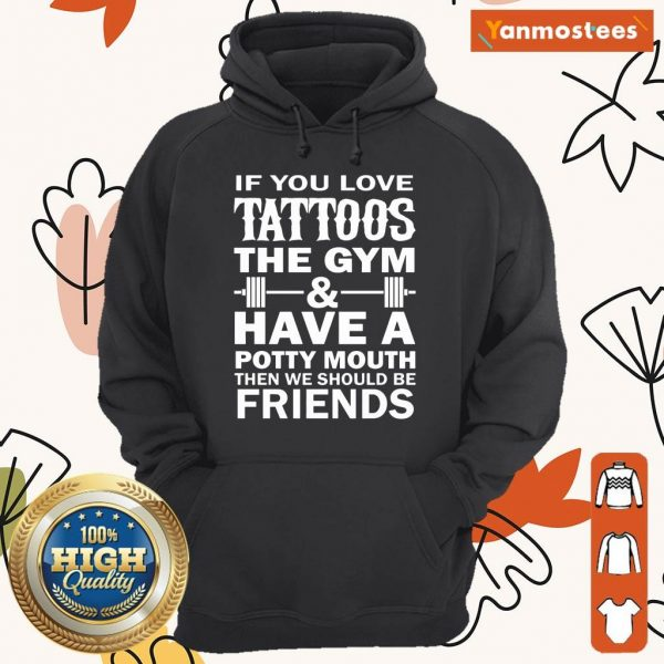 Tattoos The Gym Have A Friends Hoodie