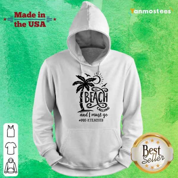 The Beach Is Calling And I Must Go Pre K Teacher Hoodie