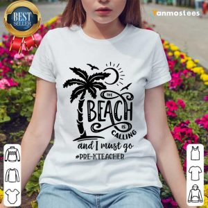 The Beach Is Calling And I Must Go Pre K Teacher Ladies Tee
