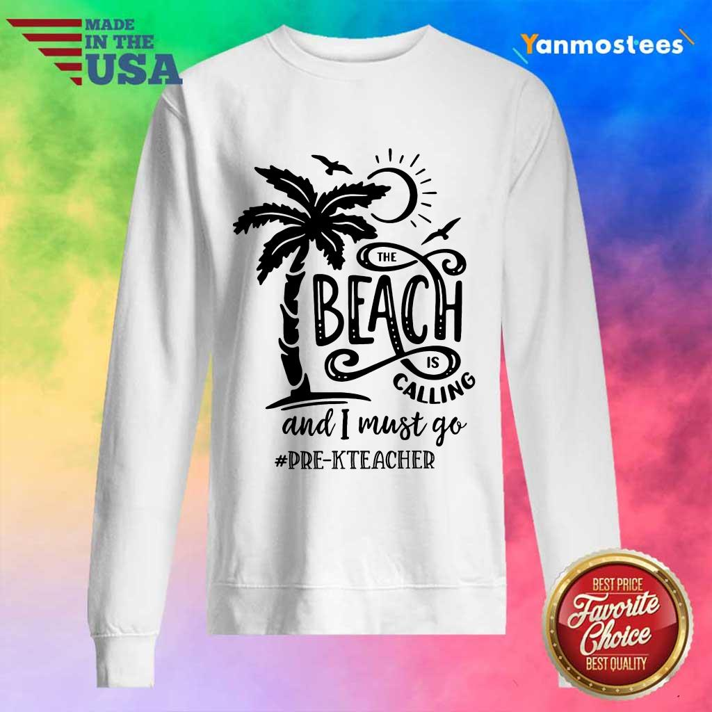 The Beach Is Calling And I Must Go Pre K Teacher Sweater