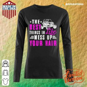 The Best Things In Life Mess Up Your Hair Long-Sleeved