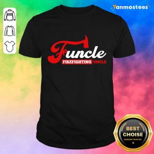 Top Funcle Firefighting Uncle Shirt