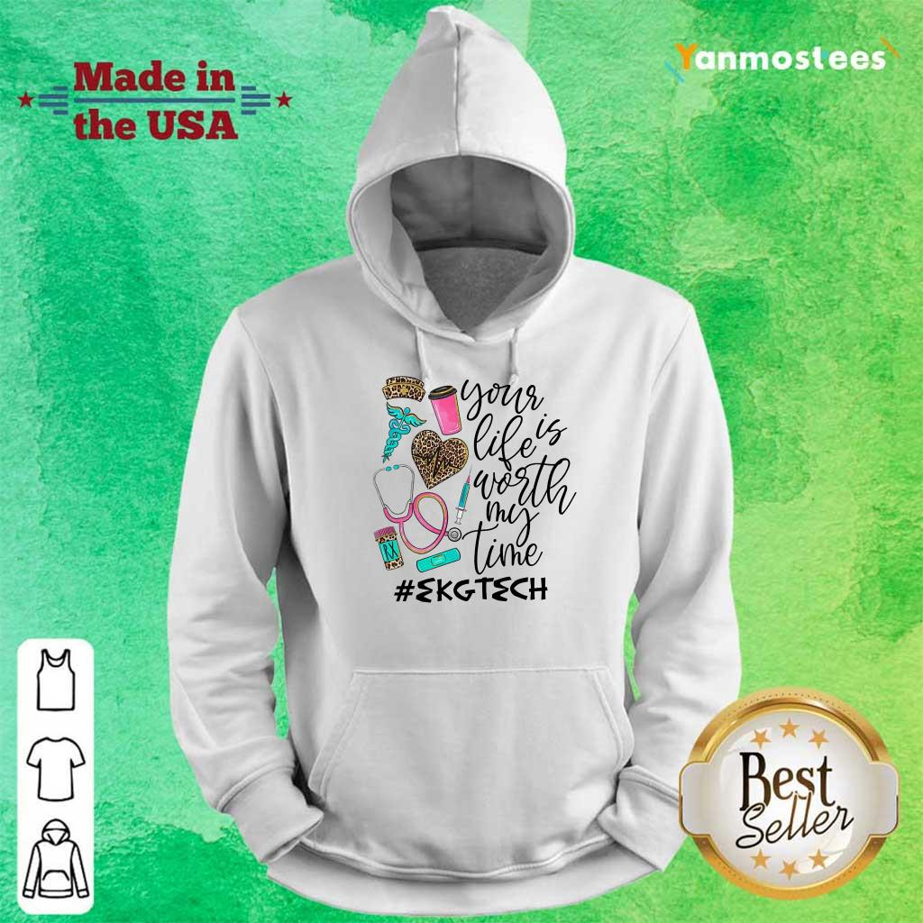 Your Life Is Worth My Time EKG Tech Hoodie