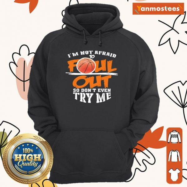 Basketball Im Not Afraid To Foul Out So Dont Even Try Me Hoodie