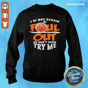 Basketball Im Not Afraid To Foul Out So Dont Even Try Me Sweater