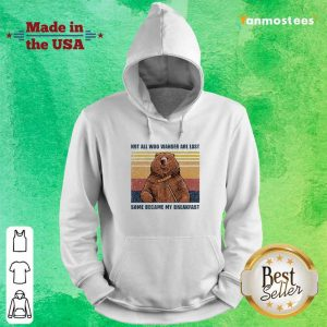 Bear Not All Who Wander Are Lost Some Became My Breakfast Vintage Hoodie