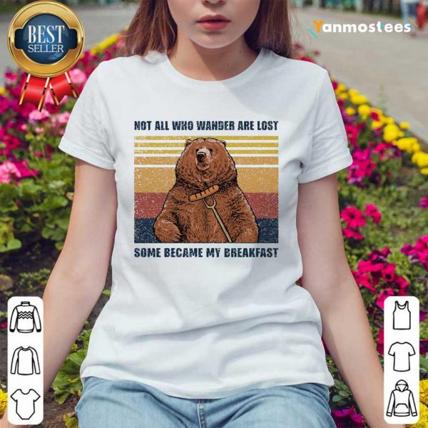 Bear Not All Who Wander Are Lost Some Became My Breakfast Vintage Ladies Tee