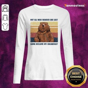 Bear Not All Who Wander Are Lost Some Became My Breakfast Vintage Long-Sleeved