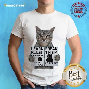 Cat Learn Rules Carefully So You Can Break Them Properly Shirt