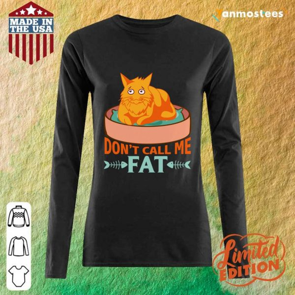 Dont Call Me Fat Cat Food Long-Sleeved