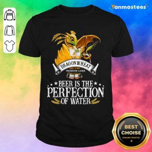 Dragon Wheat Premium Large Beer Is The Perfection Of Water Shirt