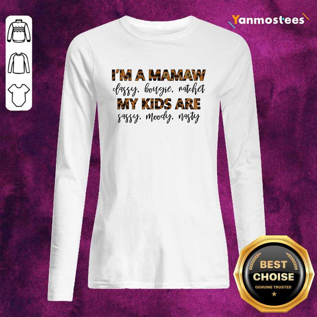 Flower Leopard Mamaw Classy Bougie Ratchet My Kids Are Sassy Moody Nasty Long-Sleeved