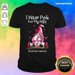 Gnome Breast Cancer Awareness I Wear Pink For My Wife Shirt