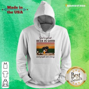 God Is Great Beer Is Good And People Are Crazy Rottweiler Hoodie