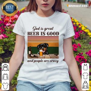 God Is Great Beer Is Good And People Are Crazy Rottweiler Ladies Tee