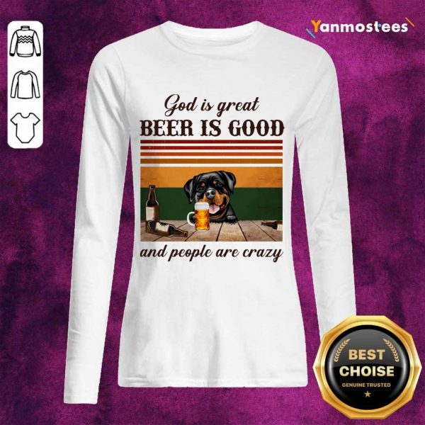 God Is Great Beer Is Good And People Are Crazy Rottweiler Long-Sleeved