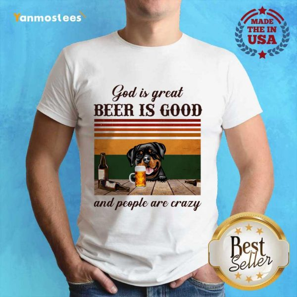 God Is Great Beer Is Good And People Are Crazy Rottweiler Shirt