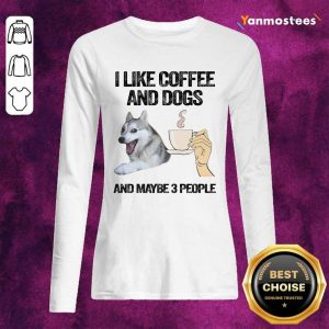 Husky I Like Coffee And Dogs And Maybe 3 People Long-Sleeved